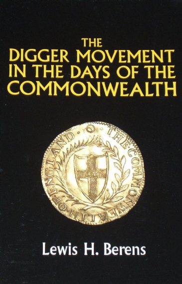 The Digger Movement in the Days of the Commonwealth, by Lewis H. Berens